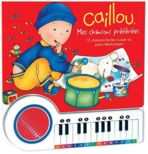 9782894505656: Caillou : Mes chansons préférées : 12 Chansons faciles à jouer au piano électronique ! Livre-piano