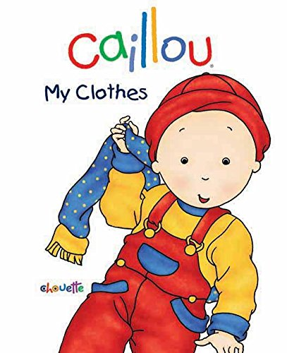 9782894506295: Caillou: My Clothes (Caillou Board Books)
