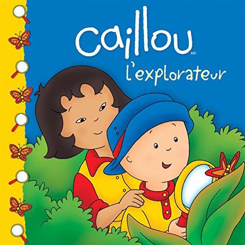 Caillou l'Explorateur (French Edition): Pleau-Murissi M