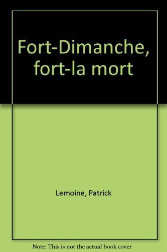 Fort-Dimanche, fort-la mort (French Edition): Lemoine, Patrick
