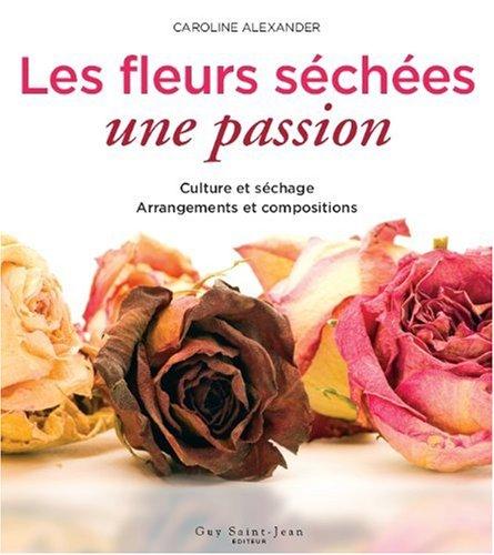 9782894550755: Les fleurs séchées, une passion : Culture et séchage, arrangements et compositions