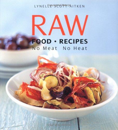 Raw Food Recipes: No Meat No Heat: Aitken, Scott; Lynelle