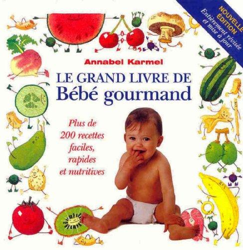 9782894552001: Le grand livre de Bébé gourmand : Plus de 200 recettes faciles, rapides et nutritives