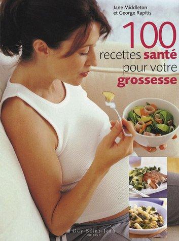 100 recettes sant? pour votre grossesse: Middleton/Rapitis