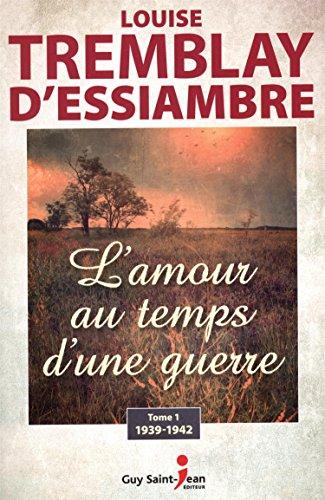AMOUR AU TEMPS D UNE GUERRE -L- T01: TREMBLAY D ESSIAMBRE