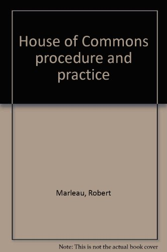 House of Commons Procedure and Practice: Canada;Marleau, Robert; Montpetit,