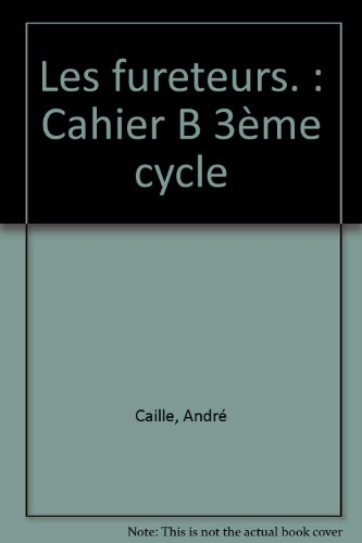 Les fureteurs. : Cahier B 3?me cycle: Caille, Andr?