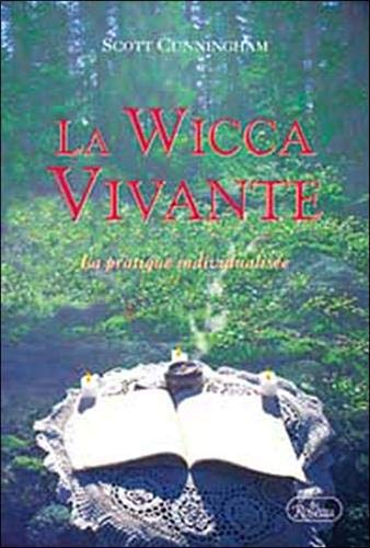 La Wicca vivante: La Pratique individualisée (2894660359) by Scott Cunningham