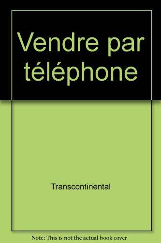 9782894722060: Vendre Par Téléphone: Présentez Habilement Vos Produits Et Services Et Décrochez Un Ok!