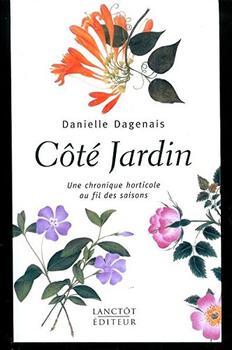 C?t? jardin: Chroniques horticoles au fil des saisons: Danielle Dagenais