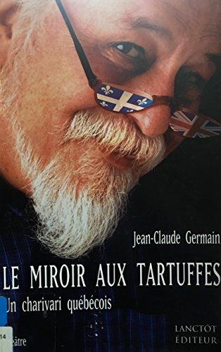 Le miroir aux tartuffes: Un charivari quebecois: Germain, Jean-Claude