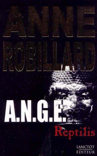 A.N.G.E. Reptilis, Tome 02: Anne Robillard