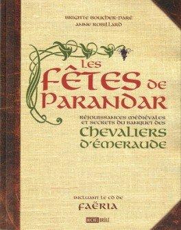 Les Fetes De Parandar. Rejouissances Medievales et Secrets Du Banquet Des Chevaliers D'...