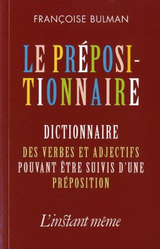 9782895021506: Le prépositionnaire : Dictionnaire des verbes et adjectifs pouvant être suivis d'une préposition