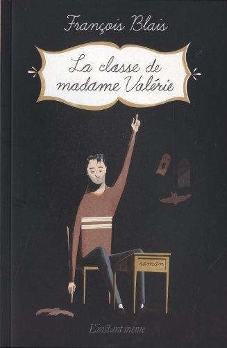 Classe de madame Valérie (La): Blais, Fran�ois