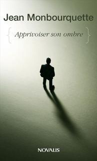 Apprivoiser son ombre, Le c?t? mal aim?: Jean Monbourquette