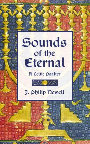 Sounds Of the Eternal: a Celtic Psalter: Newell, Philip