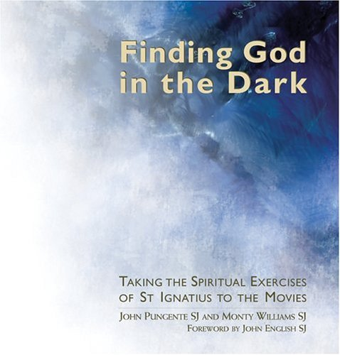 Finding God in the Dark: Taking the: John Pungente SJ;