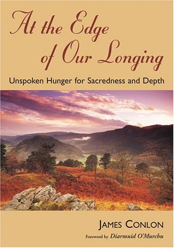 At the Edge of Our Longing: Unspoken Hunger for Sacredness and Depth (Jesus Speaks Today): James ...