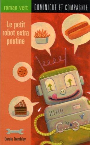 017-LE PETIT ROBOT EXTRA POUTINE: Carole Tremblay, Luc Melanson