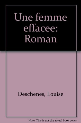 Une femme effacee: Roman (French Edition): Deschenes, Louise