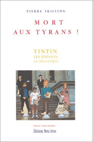 9782895180777: Mort aux tyrans ! Tintin, les enfants, la politique