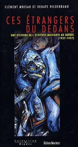 9782895180814: Ces étrangers du dedans: Une histoire de l'écriture migrante au Québec, 1937-1997 (Collection Etudes) (French Edition)