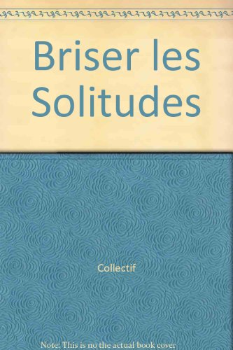 Briser les Solitudes (French Edition): Collectif
