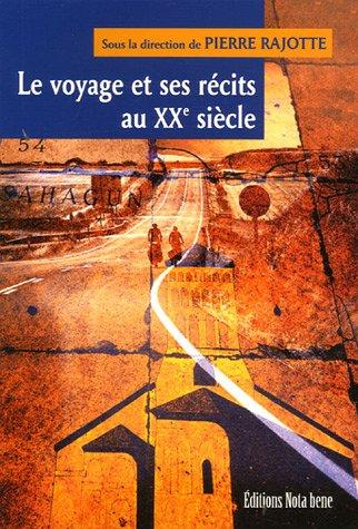 Le voyage et ses récits au XXe siècle: Pierre RAJOTTE (dir.)