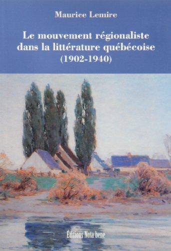 MOUVEMENT RÉGIONALISTE DANS LA LITTÉRATURE QUÉBÉCOISE : 1902-1940: ...