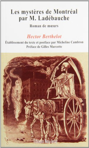 Les Mysteres de Montreal par M. Ladebauche: Berthelot Hector