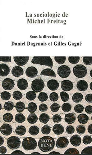 SOCIOLOGIE DE MICHEL FREITAG (LA): DAGENAIS DANIEL