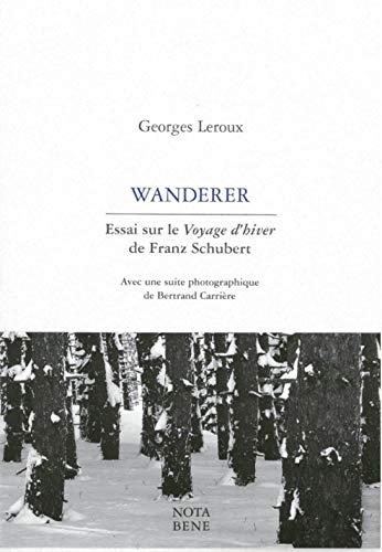 WANDERER : ESSAI SUR LE VOYAGE D'HIVER DE FRANZ SCHUBERT (NOUVEAU FORMAT): LEROUX GEORGES