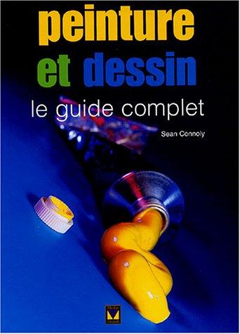Peinture et dessin, le guide complet: Connolly, Sean