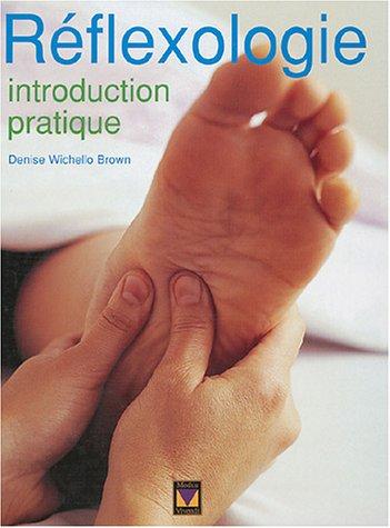 R?flexologie : Introduction pratique: Wichello-Brown, Denise