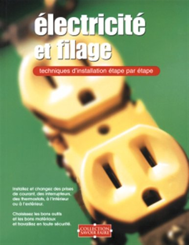 ELECTRICITE ET FILAGE: Technique d'installation etape par etape (9782895233190) by Creative Homeowner