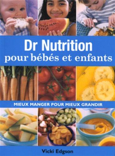 9782895233459: Dr nutrition pour bébés et enfants : Mieux manger pour mieux grandir