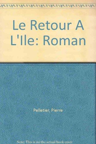Le Retour A L'Ile: Roman: Pierre Pelletier