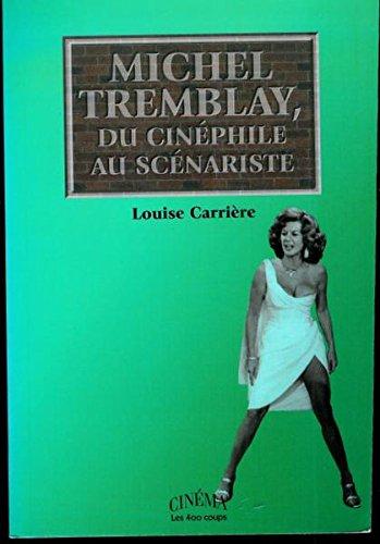 Michel Tremblay, du cinéphile au scénariste: Carri�re, Louise