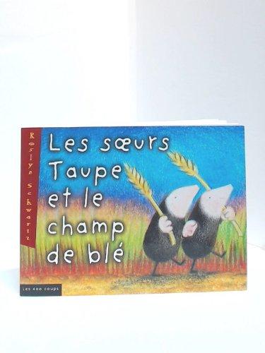 Soeurs Taupe et le champ de blé (Les): Schwartz, Roslyn