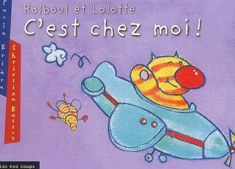 Ralboul et Lolotte: c'est chez moi!: Brière, Paule