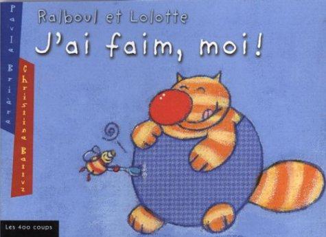 Ralboul et Lolotte: j'ai faim, moi!: Brière, Paule