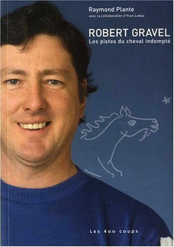 9782895402077: Robert Gravel: les pistes du cheval indompt�?