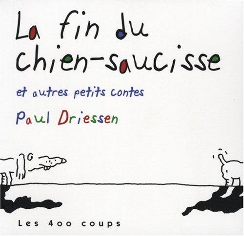 Fin du chien-saucisse et autres petits contes (La): Driessen, Paul