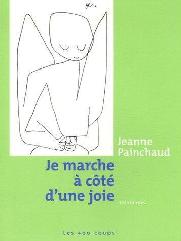 Je marche à côté d'une joie [nouvelle édition]: Painchaud, Jeanne