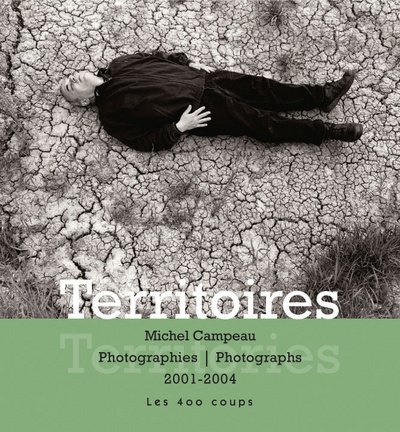 Territories: Photographs, 2001-2004: Campeau, Michel