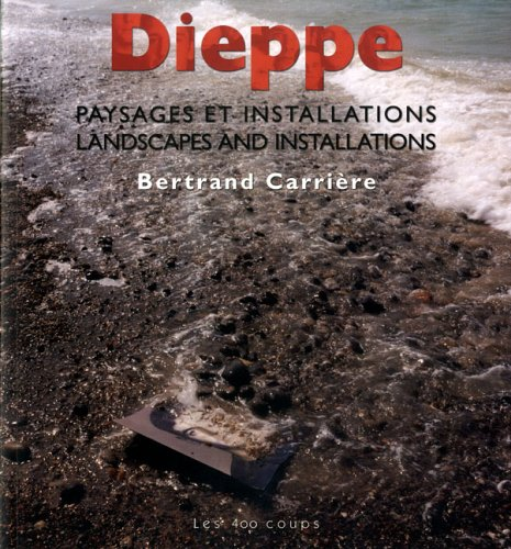 Dieppe Paysages et Installatinos Landscapes and Installations: Bertrand Carriere; Beatrice