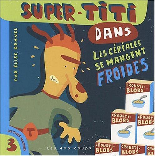 Super-Titi dans Les céréales se mangent froides: Gravel, Elise