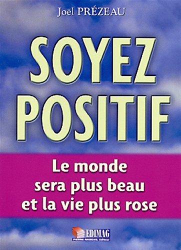 Soyez positif : le monde sera plus: Pr?zeau, Jo?l
