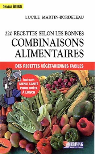 220 RECETTES SELON BONNES COMB. -NE: Lucile Martin-Bordeleau